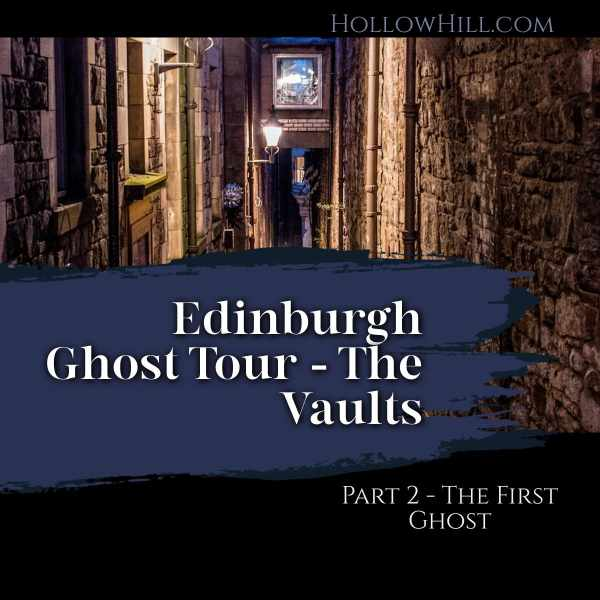 Edinburgh Ghosts – Vaults Tour – The First Ghost