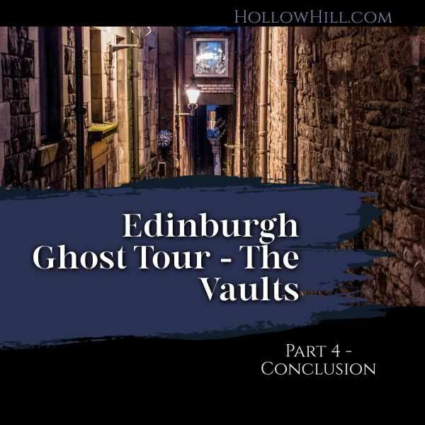 Edinburgh Ghost Tour - The Vaults, part four/conclusion