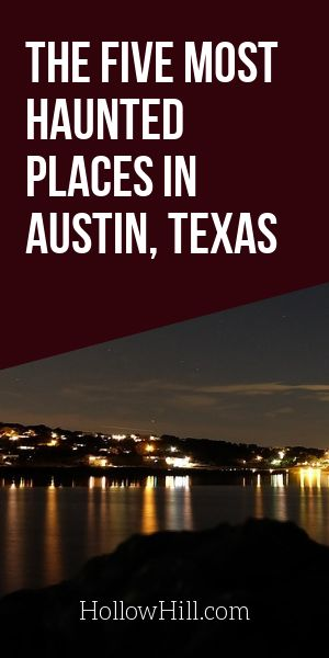 5 most haunted places in Austin, Texas