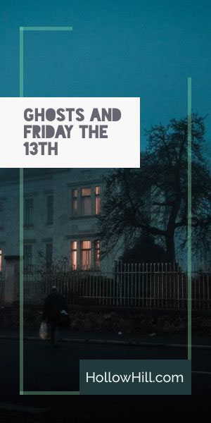 Ghosts and Friday the 13th