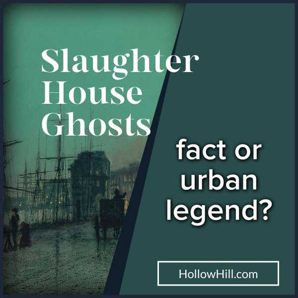 The Slaughter House Ghosts – Do the Facts Match the Stories?