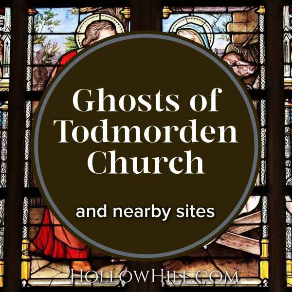 Most Haunted? Ghosts at – and Near – Todmorden Church