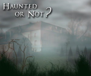Haunted or not? Haunted house