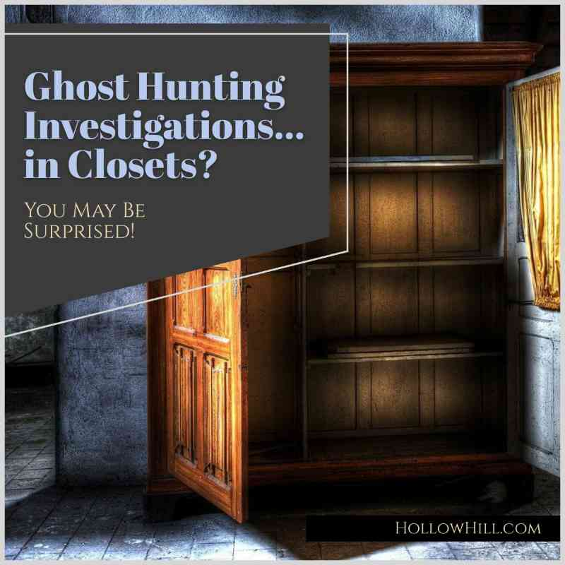 Ghost Hunting Investigations… in Closets? You May Be Surprised