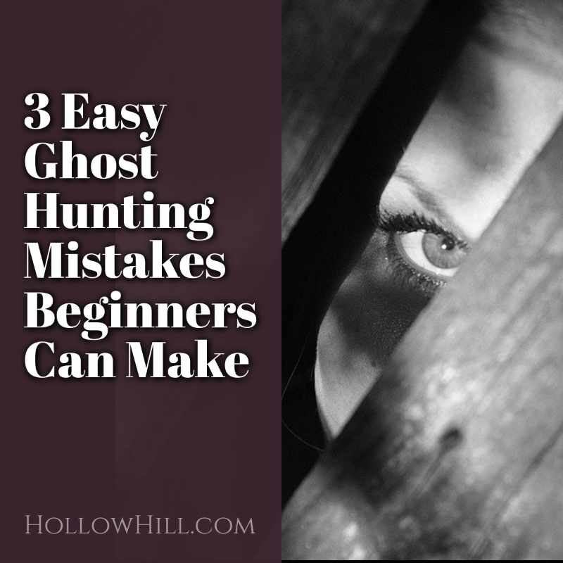 3 easy ghost hunting mistakes