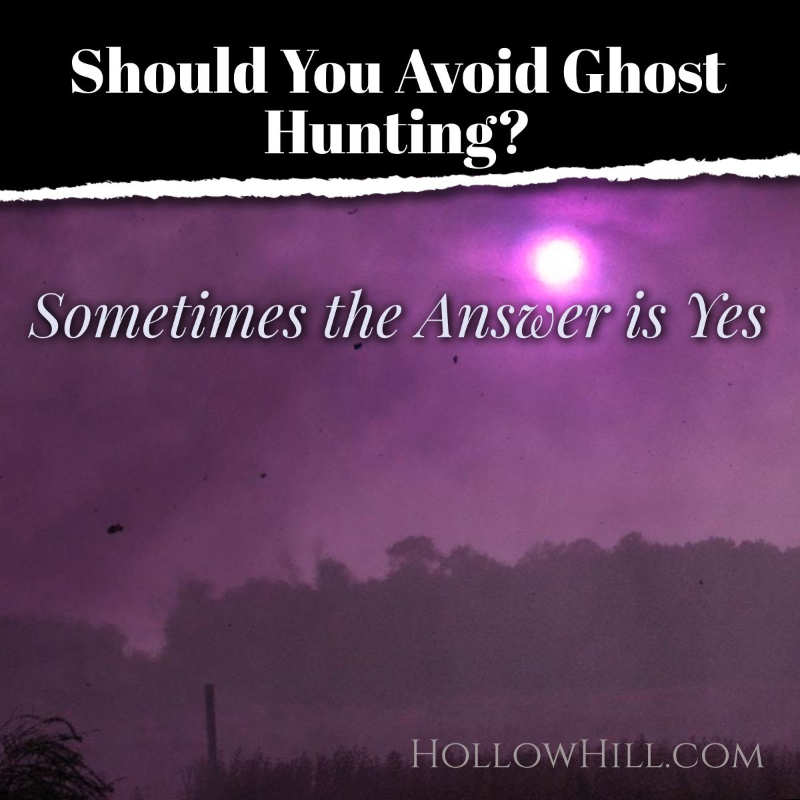 Should You Avoid Ghost Hunting? Sometimes the Answer is Yes