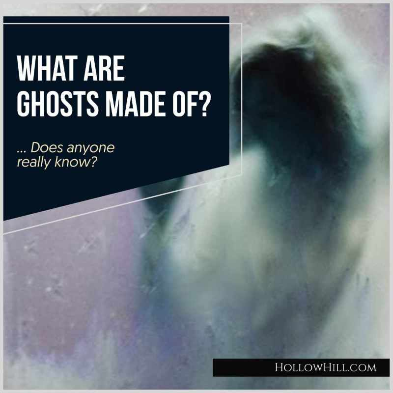 Does Anyone Really Know What Ghosts Are Made Of?