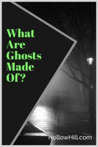 What are ghosts made of?