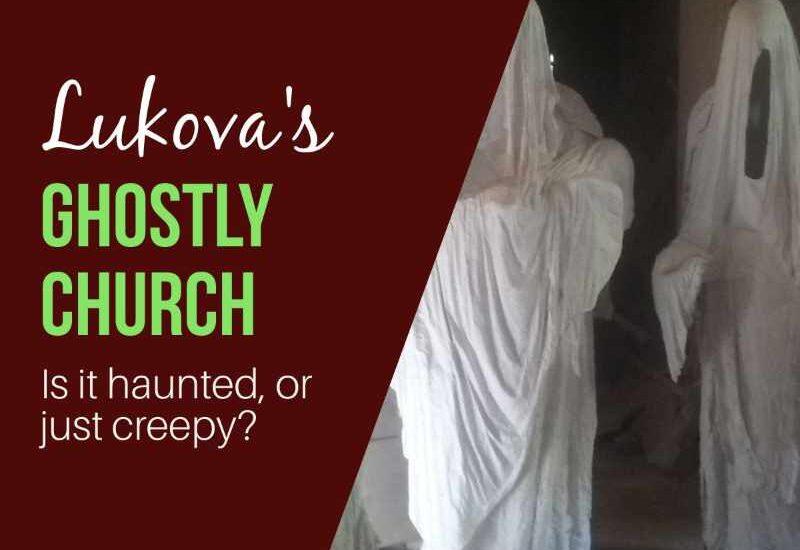 the ghostly church of Lukova