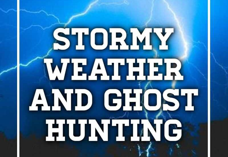 Stormy weather and ghost hunting