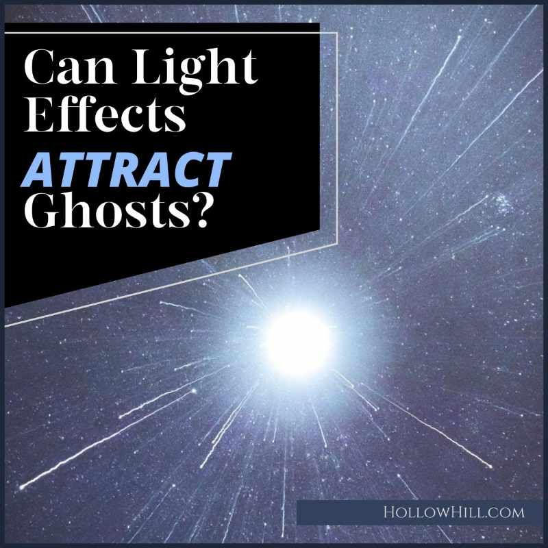 Can light effects attract ghosts?