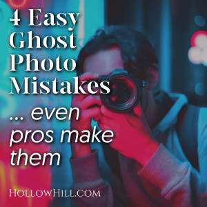 4 Easy Ghost Photo Mistakes – Even pros make them!