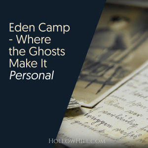 Eden Camp – Where the Ghosts Make It Personal