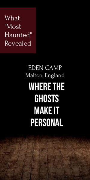 Eden Camp - Where the ghosts make it personal