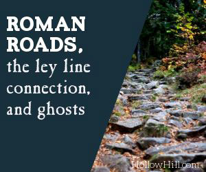 Roman roads, ghosts, and ley lines