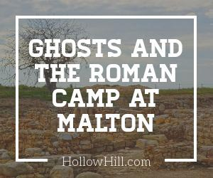 Ghosts and the Roman fort at Malton