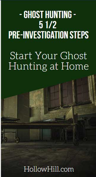 Ghost Hunting - 5 1/2 pre-investigation steps to take at home.