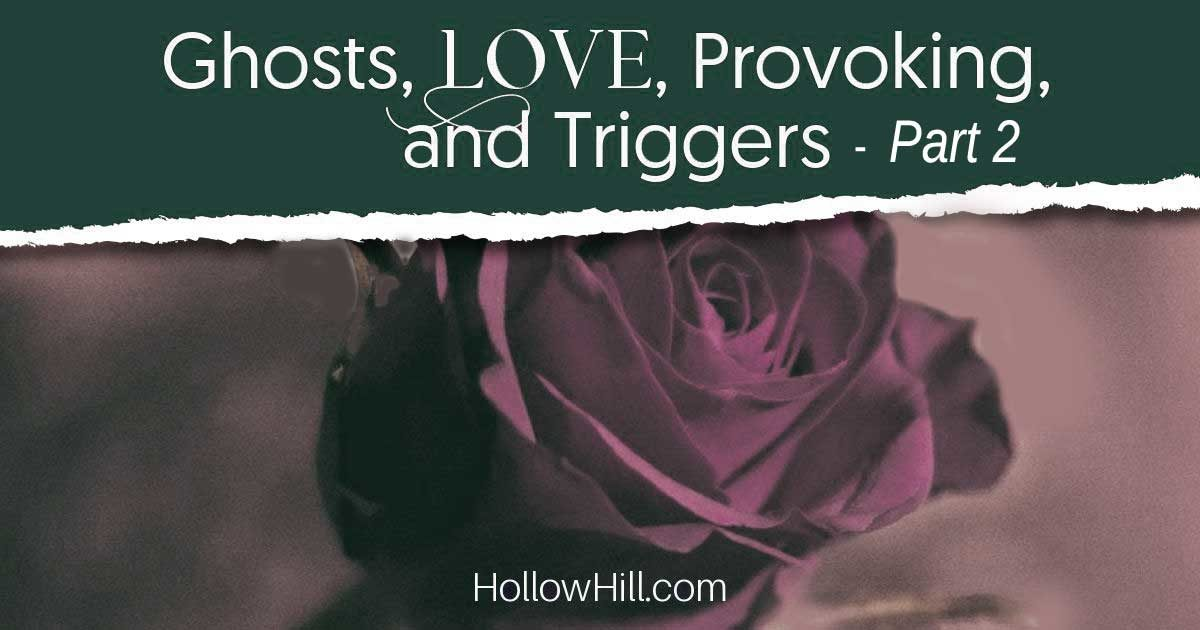 Ghosts, love, provoking, and trigger objects