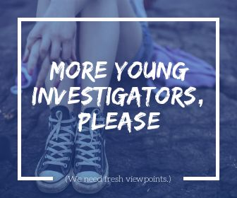 More young investigators, please.