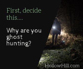 First, decide this... why are you ghost hunting?