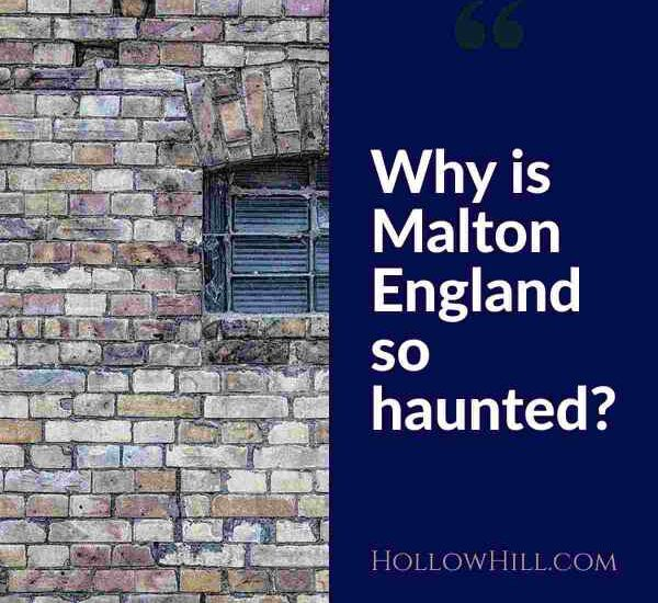 Why is Malton so haunted?