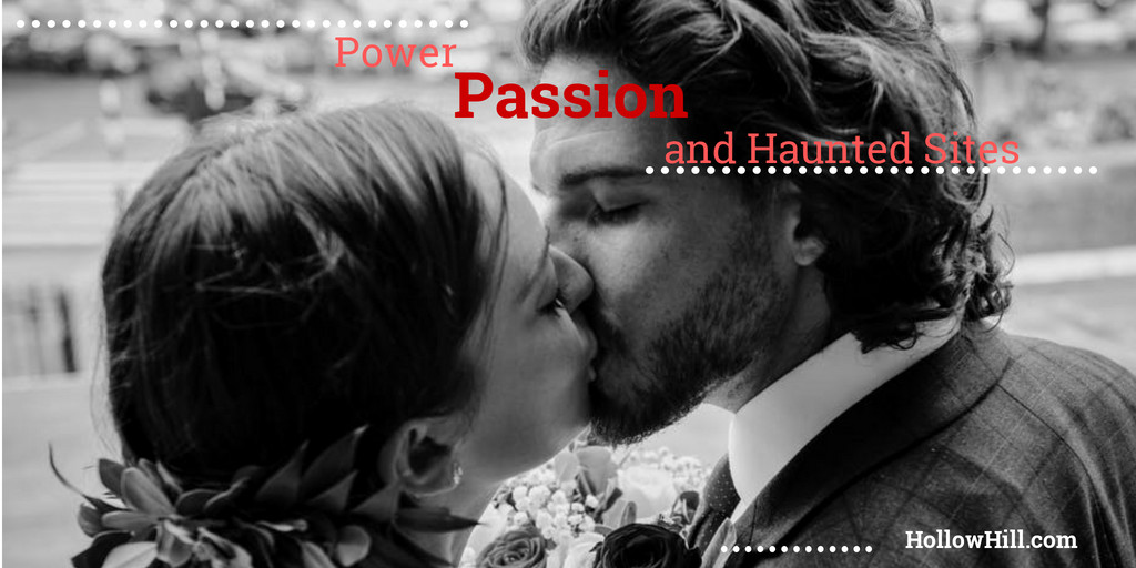 Power, Passion, and Haunted Sites