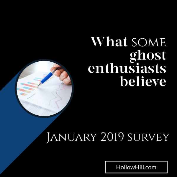 What Some Ghost Enthusiasts Believe – Jan 2019