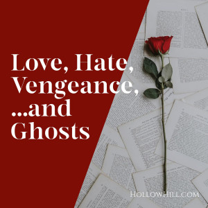 Love, Hate, Vengeance, and Ghosts
