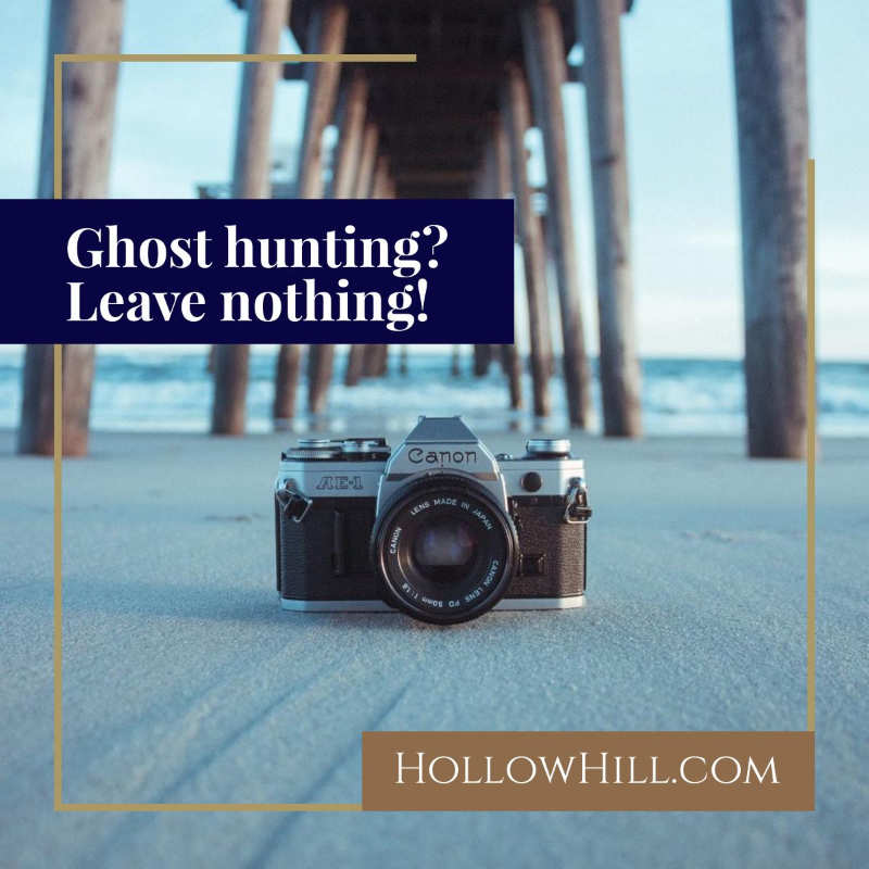 Ghost Hunting? Leave Nothing! (And Consider a Checklist)